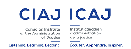 CIAJ Canadian Institute for the Administration of Justice Listening. Learning. Leading.